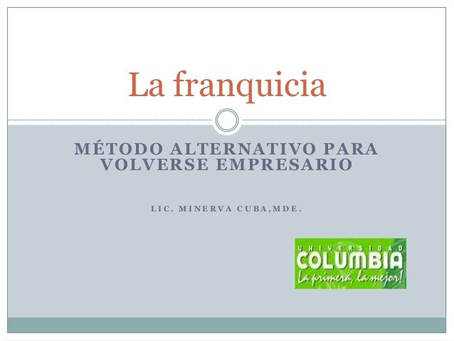 La franquicia  MÉTODO ALTERNATIVO PARA  VOLVERSE EMPRESARIO  L I C . MINERV A CUB A ,MDE .