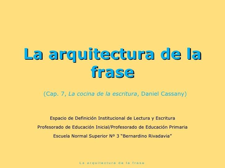La arquitectura de la        frase   (Cap. 7, La cocina de la escritura, Daniel Cassany)      Espacio de Definición Instit...