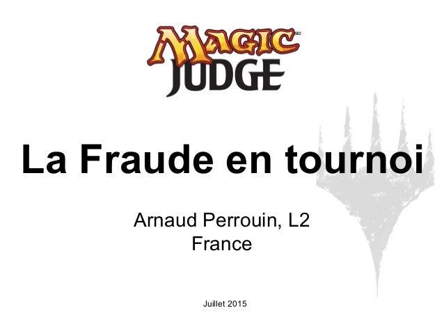 Juillet 2015 La Fraude en tournoi Arnaud Perrouin, L2 France