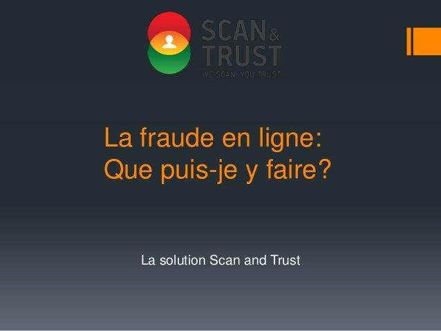 La fraude en ligne: Que puis-je y faire? La solution Scan and Trust