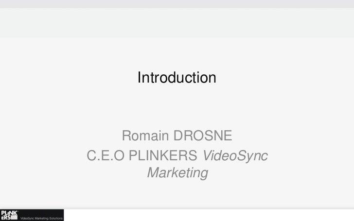 Introduction     Romain DROSNEC.E.O PLINKERS VideoSync        Marketing