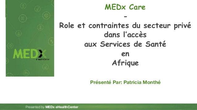 ‹#› Presented by MEDx eHealthCenter MEDx Care - Role et contraintes du secteur privé dans l'accès aux Services de Santé en...