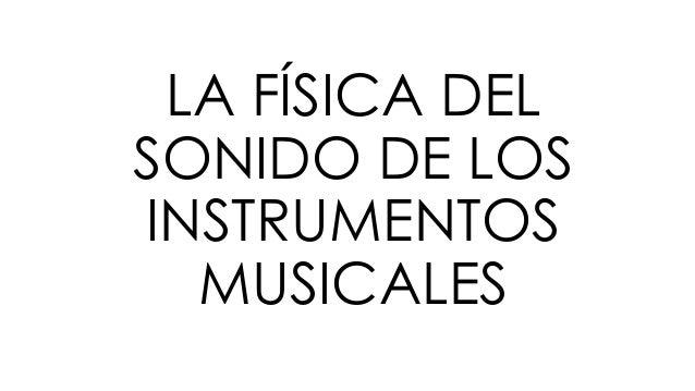 LA FÍSICA DEL SONIDO DE LOS INSTRUMENTOS MUSICALES