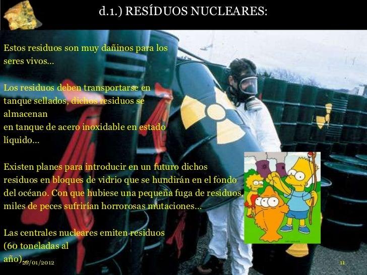 d.1.) RESÍDUOS NUCLEARES:Estos residuos son muy dañinos para losseres vivos…Los residuos deben transportarse entanque sell...