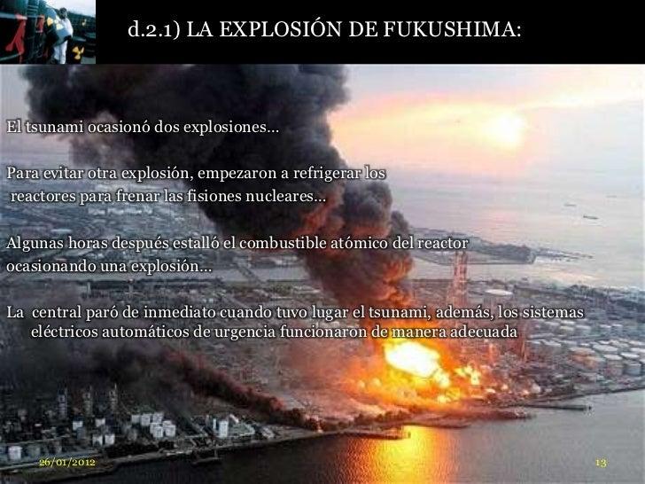 d.2.1) LA EXPLOSIÓN DE FUKUSHIMA:El tsunami ocasionó dos explosiones…Para evitar otra explosión, empezaron a refrigerar lo...