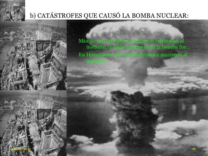 b) CATÁSTROFES QUE CAUSÓ LA BOMBA NUCLEAR:                     Más de 140.000 personas fueron calcinadas al               ...
