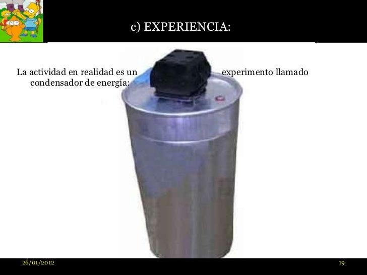 c) EXPERIENCIA:La actividad en realidad es un           experimento llamado   condensador de energía: 26/01/2012          ...
