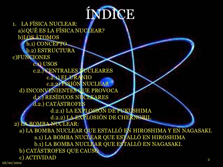 1. LA FÍSICA NUCLEAR:                           ÍNDICE       a)¿QUÉ ES LA FÍSICA NUCLEAR?       b)LOS ÁTOMOS           b.1...