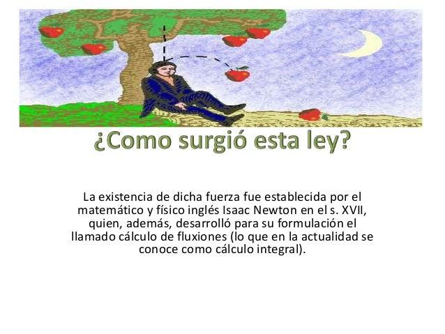 Isaac Newton nació el 25 de diciembre de  1642, en Woolsthorpe, Lincolnshire. Cuando  tenía tres años, su madre viuda se v...