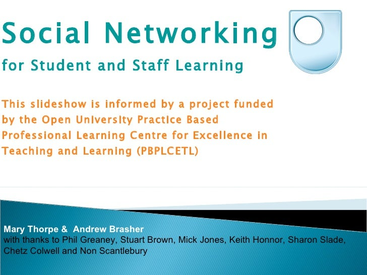 Social Networking  for Student and Staff Learning This slideshow is informed by a project funded by the Open University Pr...