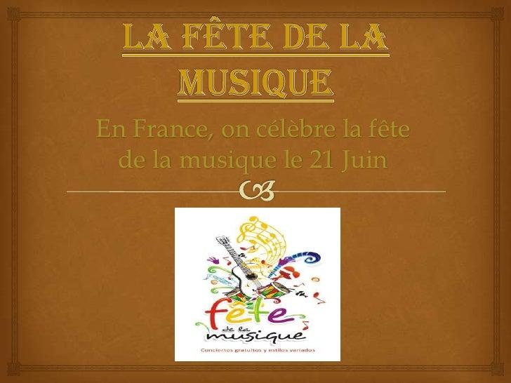 La fête de la musique<br />En France, oncélèbre la fête de la musiquele 21 Juin<br />