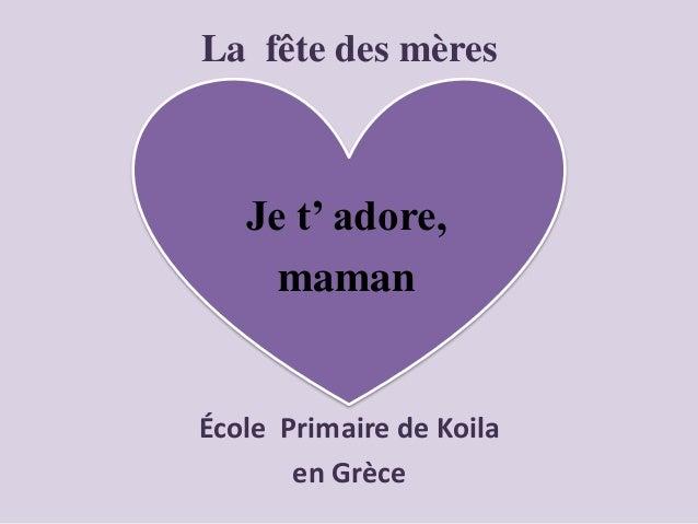 La fête des mères École Primaire de Koila en Grèce Je t' adore, maman