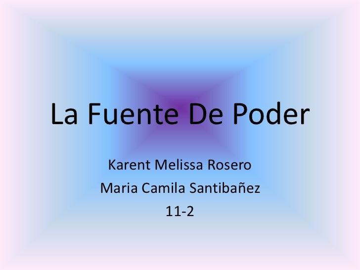 La Fuente De Poder    Karent Melissa Rosero   Maria Camila Santibañez            11-2