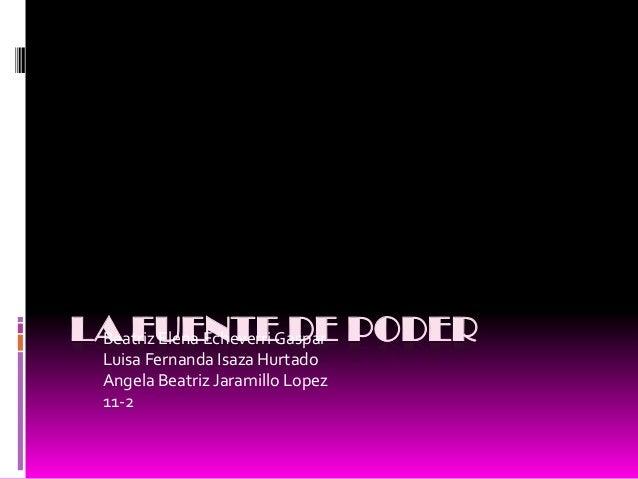 LA FUENTEGaspar PODER Beatriz Elena Echeverri DE  Luisa Fernanda Isaza Hurtado  Angela Beatriz Jaramillo Lopez  11-2