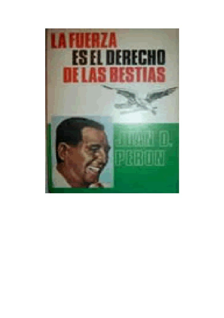LA FUERZA ES EL DERECHO DE LAS BESTIAS                                        JUAN PERÓN                                  ...