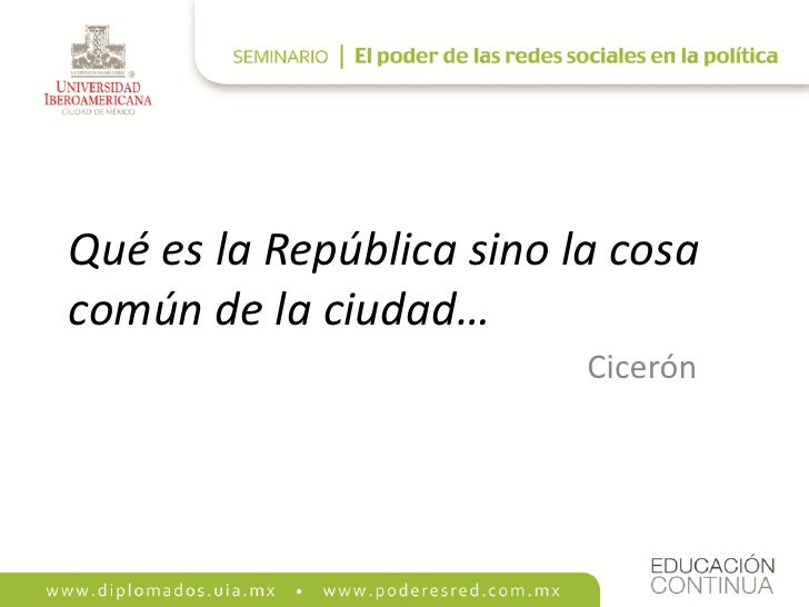 Qué es la República sino la cosa común de la ciudad…                           Cicerón