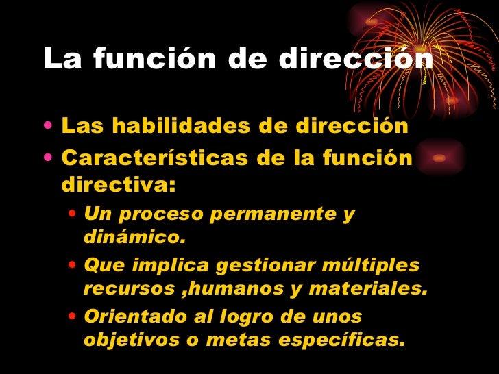 La función de dirección <ul><li>Las habilidades de dirección </li></ul><ul><li>Características de la función directiva: </...