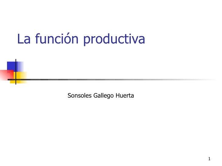 La función productiva Sonsoles Gallego Huerta