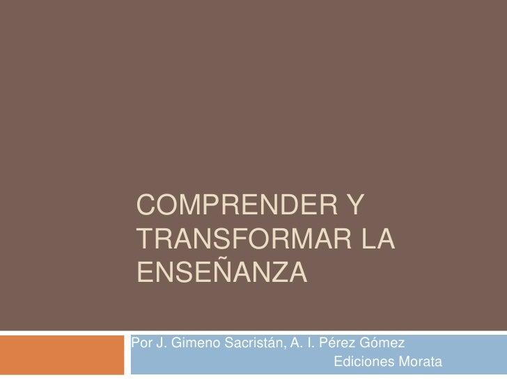 COMPRENDER YTRANSFORMAR LAENSEÑANZAPor J. Gimeno Sacristán, A. I. Pérez Gómez                                 Ediciones Mo...