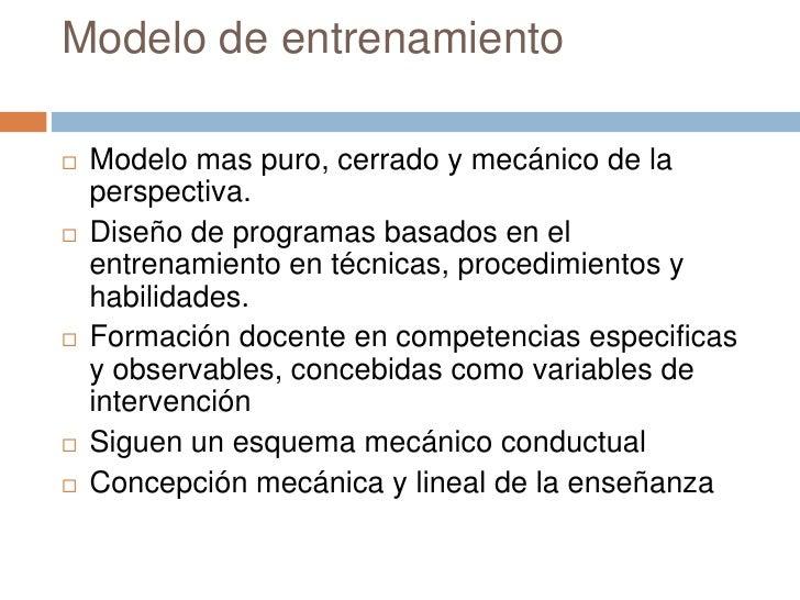 Modelo de entrenamiento   Modelo mas puro, cerrado y mecánico de la    perspectiva.   Diseño de programas basados en el ...