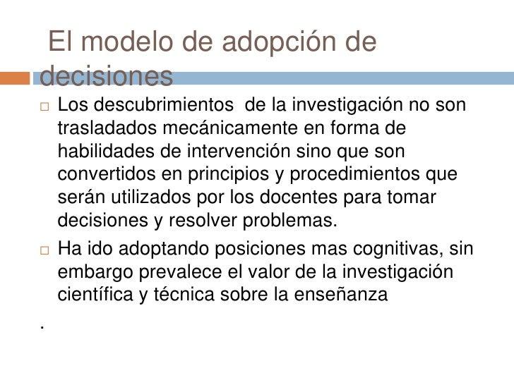 El modelo de adopción dedecisiones   Los descubrimientos de la investigación no son    trasladados mecánicamente en forma...