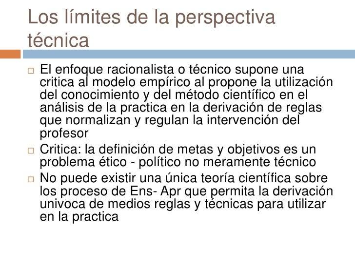 Los límites de la perspectivatécnica   El enfoque racionalista o técnico supone una    critica al modelo empírico al prop...