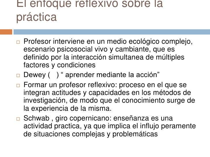 El enfoque reflexivo sobre lapráctica   Profesor interviene en un medio ecológico complejo,    escenario psicosocial vivo...
