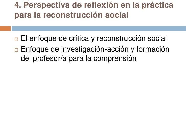 4. Perspectiva de reflexión en la prácticapara la reconstrucción social   El enfoque de crítica y reconstrucción social ...