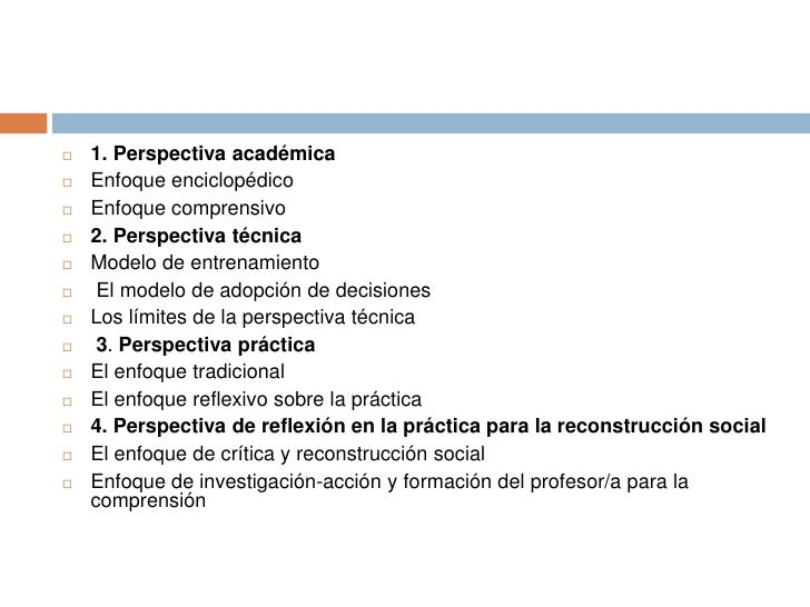    1. Perspectiva académica   Enfoque enciclopédico   Enfoque comprensivo   2. Perspectiva técnica   Modelo de entren...
