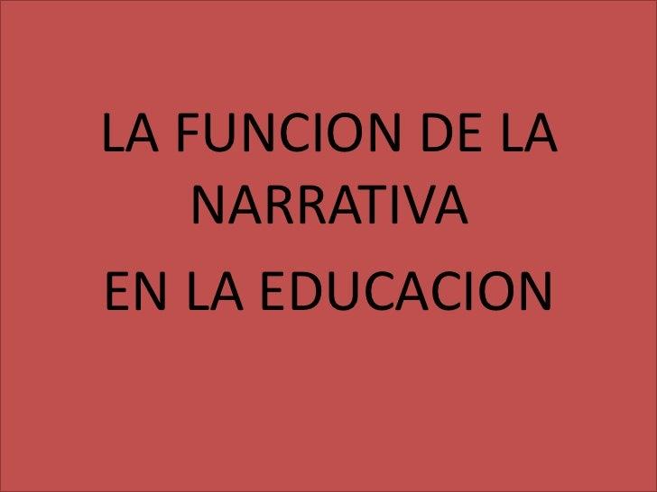 LA FUNCION DE LA NARRATIVA <br />EN LA EDUCACION<br />