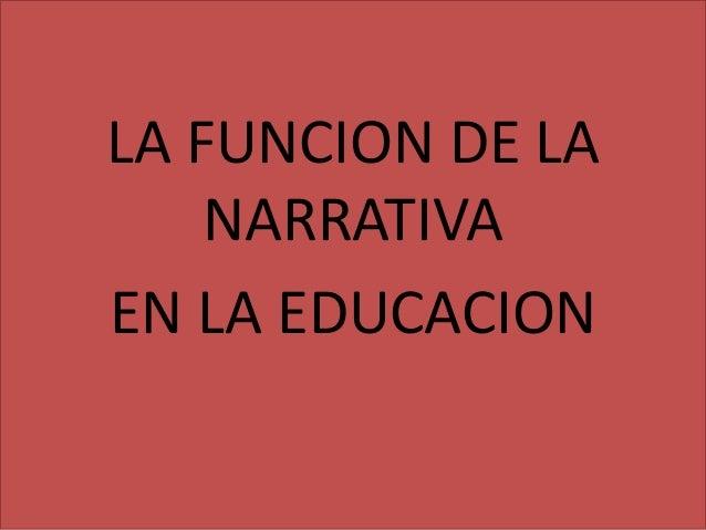 LA FUNCION DE LA NARRATIVA EN LA EDUCACION