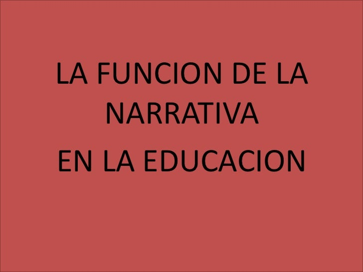 LA FUNCION DE LA NARRATIVA <br />EN LA EDUCACION<br />