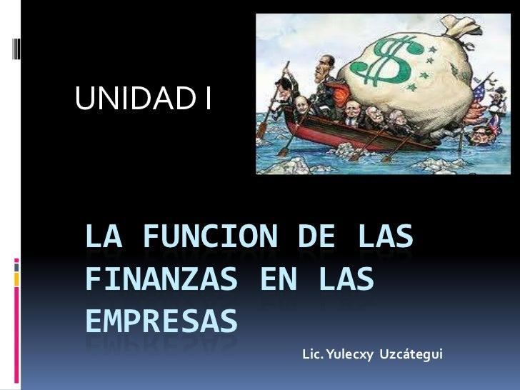UNIDAD ILA FUNCION DE LASFINANZAS EN LASEMPRESAS           Lic. Yulecxy Uzcátegui
