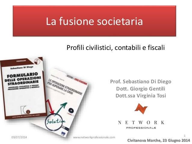 La fusione societaria Prof. Sebastiano Di Diego Dott. Giorgio Gentili Dott.ssa Virginia Tosi Civitanova Marche, 23 Giugno ...