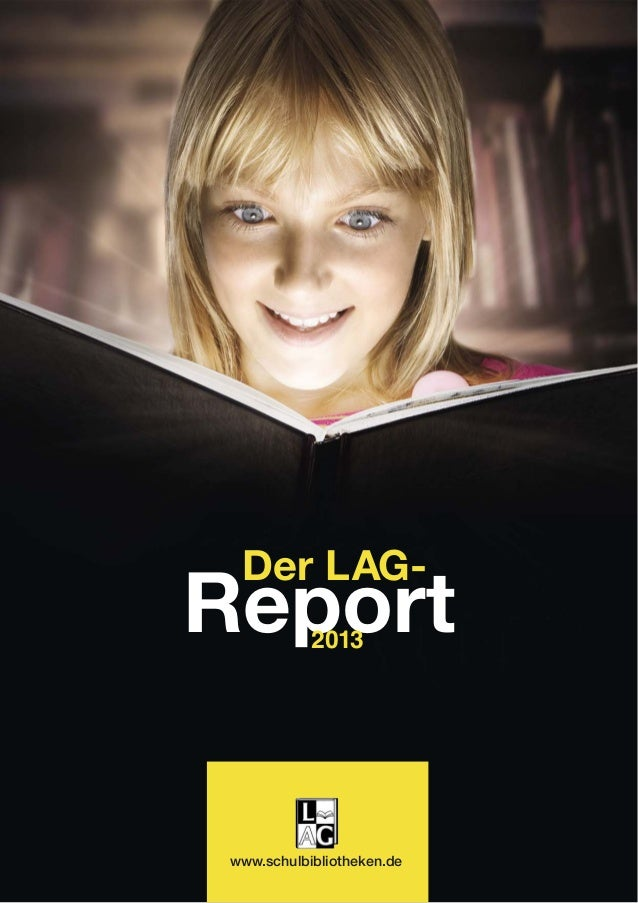 Der LAG-Report      2013 www.schulbibliotheken.de