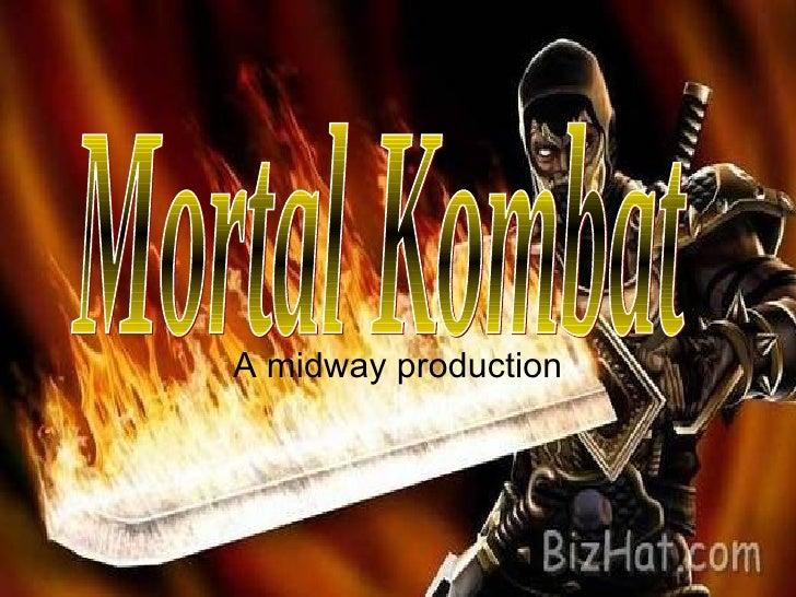 A midway production Mortal Kombat