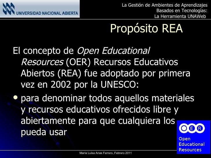 Propósito REA <ul><li>El concepto de Open Educational Resources (OER) Recursos Educativos Abiertos (REA) fue adoptado po...