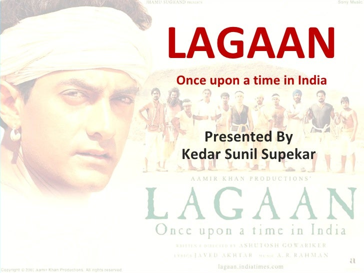 LAGAAN Once upon a time in India Presented By Kedar Sunil Supekar