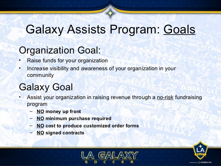 Galaxy Assists Program: Packages• Select one game from our 2012 Home Schedule to  promote as your main group outing• Seati...