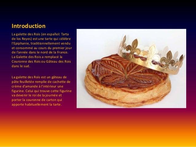 Introduction La galette des Rois (en español: Tarta de los Reyes) est une tarte qui célèbre l'Epiphanie, traditionnellemen...