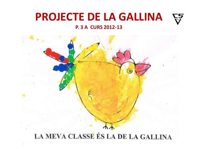 PROJECTE DE LA GALLINA      P. 3 A CURS 2012-13