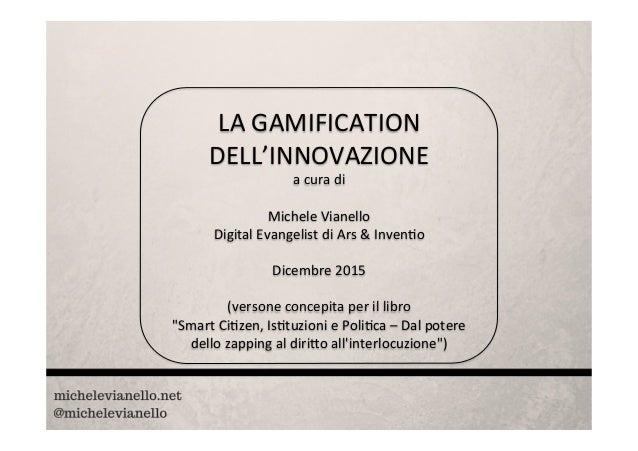 LAGAMIFICATION DELL'INNOVAZIONE acuradi  MicheleVianello DigitalEvangelistdiArs&InvenAo  Dicembre2015  ...