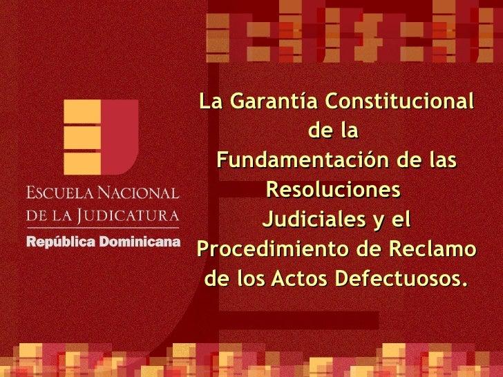 La Garantía Constitucional de la  Fundamentación de las Resoluciones  Judiciales y el Procedimiento de Reclamo de los Acto...