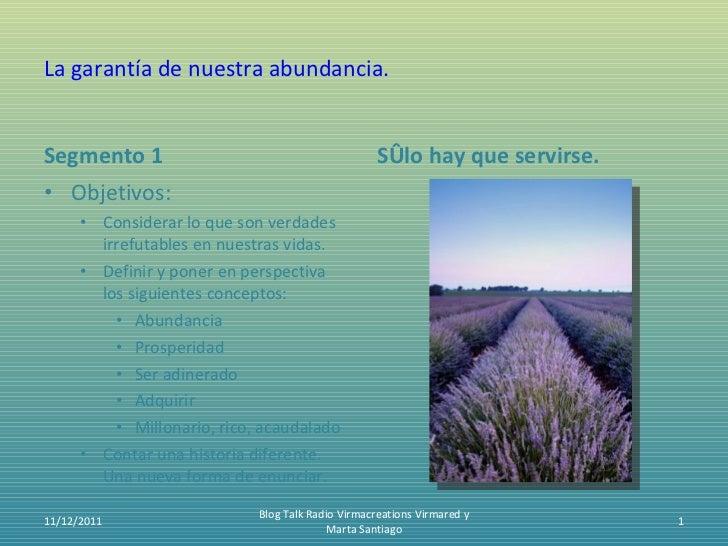 La garantía de nuestra abundancia. <ul><li>Segmento 1 </li></ul><ul><li>Objetivos: </li></ul><ul><ul><li>Considerar lo que...