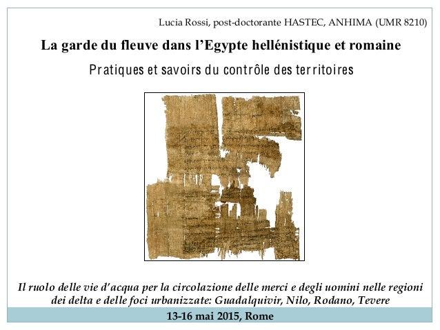 Lucia Rossi, post-doctorante HASTEC, ANHIMA (UMR 8210) Pratiques et savoirs du contrôle des territoires dei delta e delle...