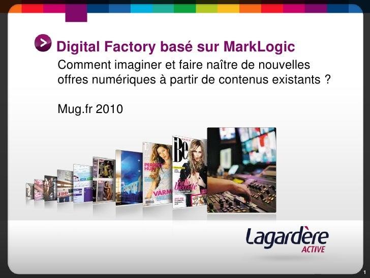 Digital Factory basé sur MarkLogic<br />Comment imaginer et faire naître de nouvelles offres numériques à partir de conten...