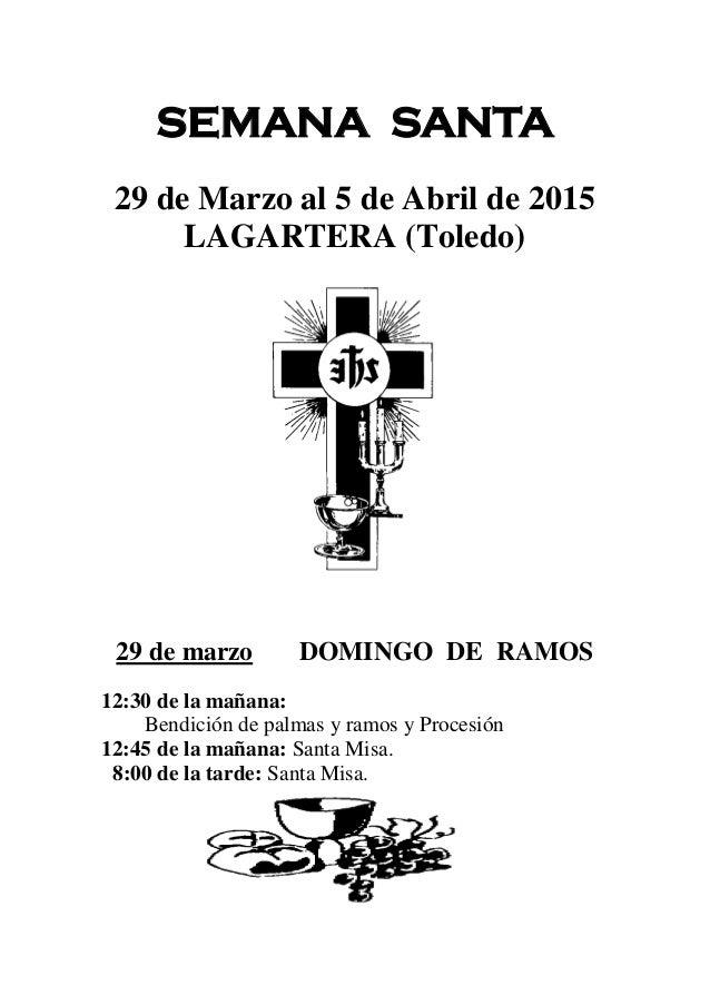 SEMANA SANTA 29 de Marzo al 5 de Abril de 2015 LAGARTERA (Toledo) 29 de marzo DOMINGO DE RAMOS 12:30 de la mañana: Bendici...