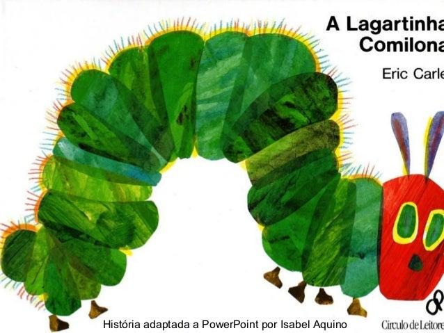 História adaptada a PowerPoint por Isabel Aquino
