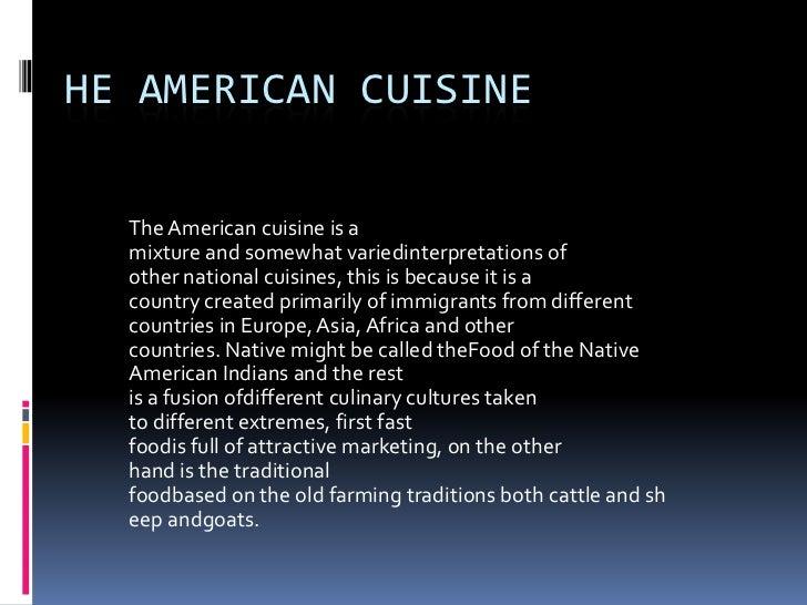 heAmericancuisine<br />TheAmericancuisineis a mixtureandsomewhatvariedinterpretations of othernationalcuisines,...