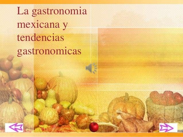 La gastronomiamexicana ytendenciasgastronomicas